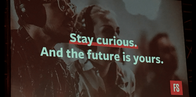 Stay curious and the future is yours.